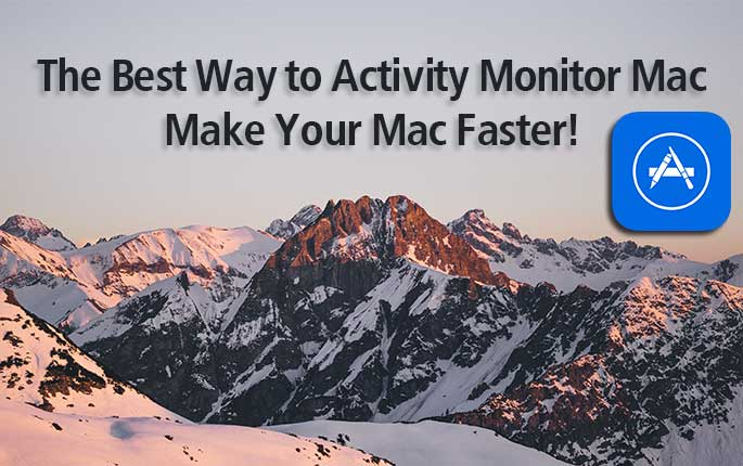 The Best Way to Activity Monitor Mac | Make Mac Faster!