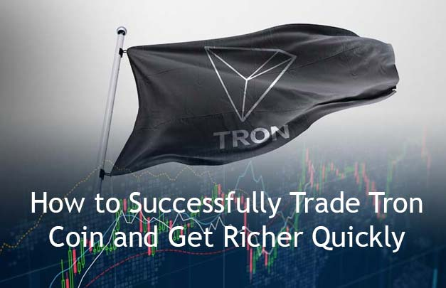 How to Successfully Trade Tron Coin and Get Richer Quickly