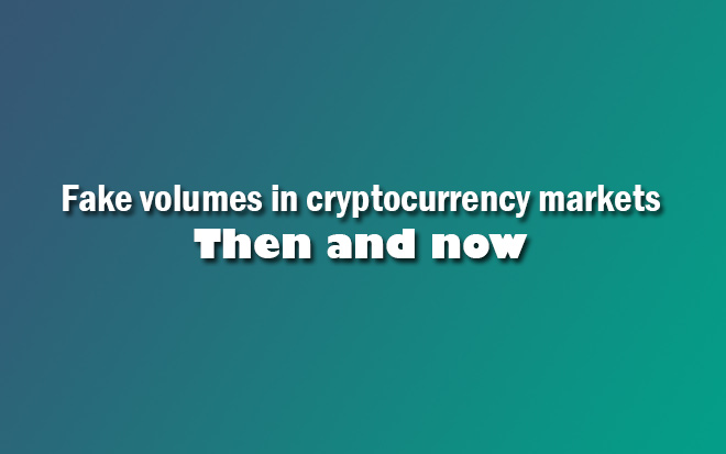 Fake volumes in cryptocurrency markets – Then and now