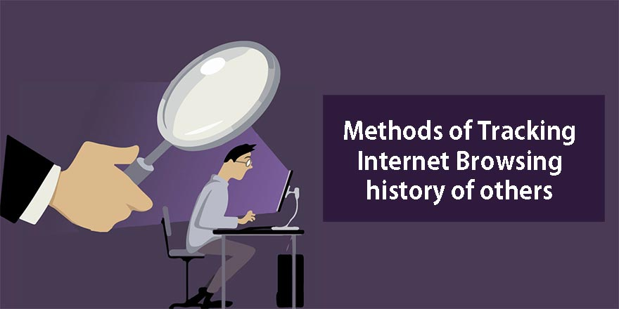 Methods of Tracking Internet Browsing history of others